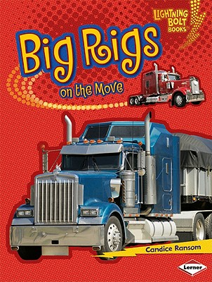 Big Rigs on the Move By Ransom, Candice F.