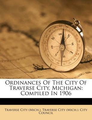 Nabu Press Ordinances of the City of Traverse City, Michigan: Compiled in 1906 by (Mich )., Traverse City [Paperback] at Sears.com