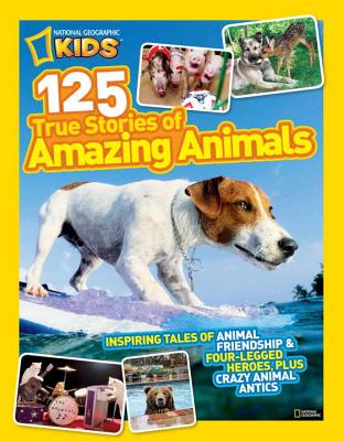 100 Amazing Animal Stories By National Geographic Society (U. S.)